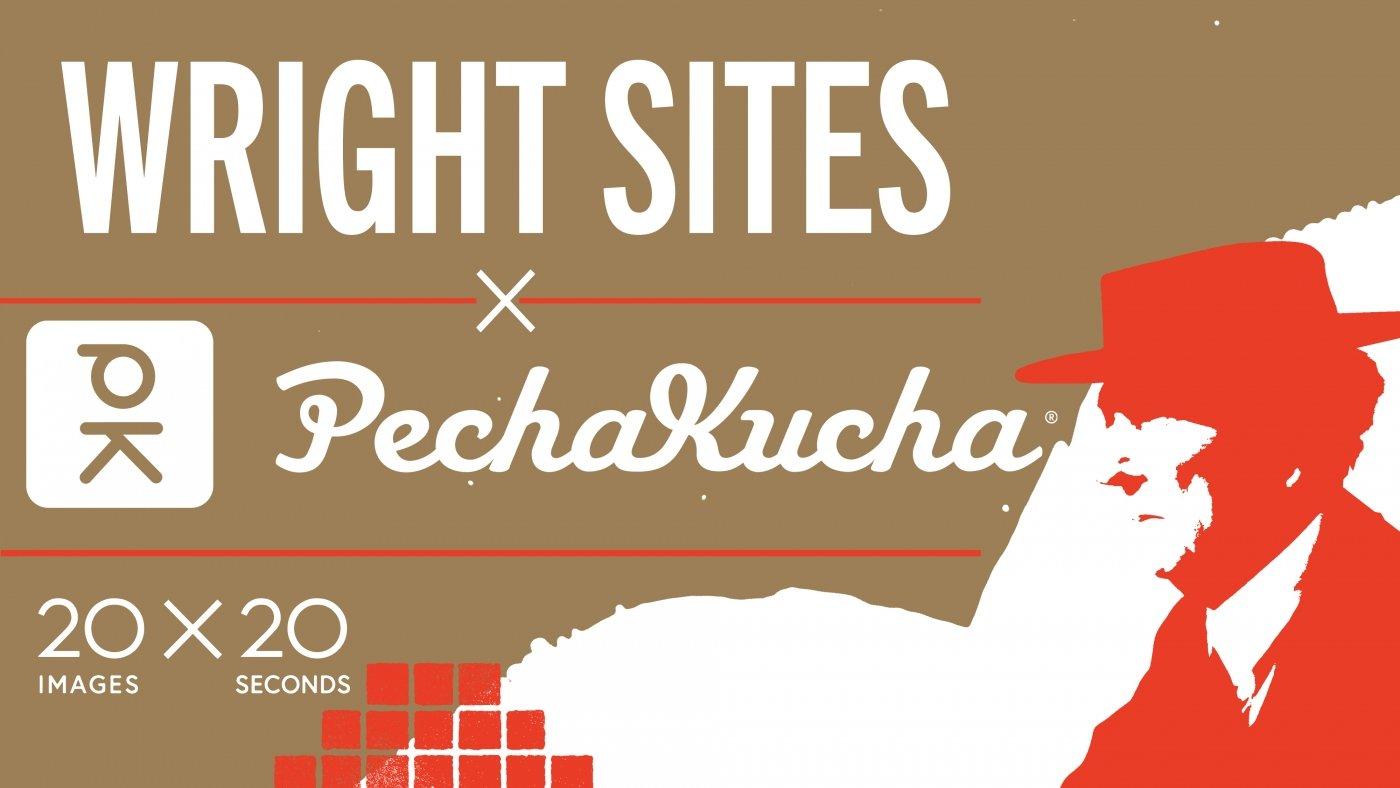 Wright Sites x PechaKucha